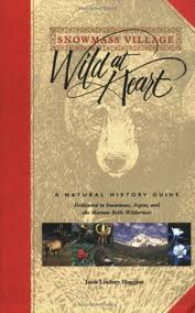 Snowmass Village Wild at Heart A Natural History Guide by Janis Lindsey